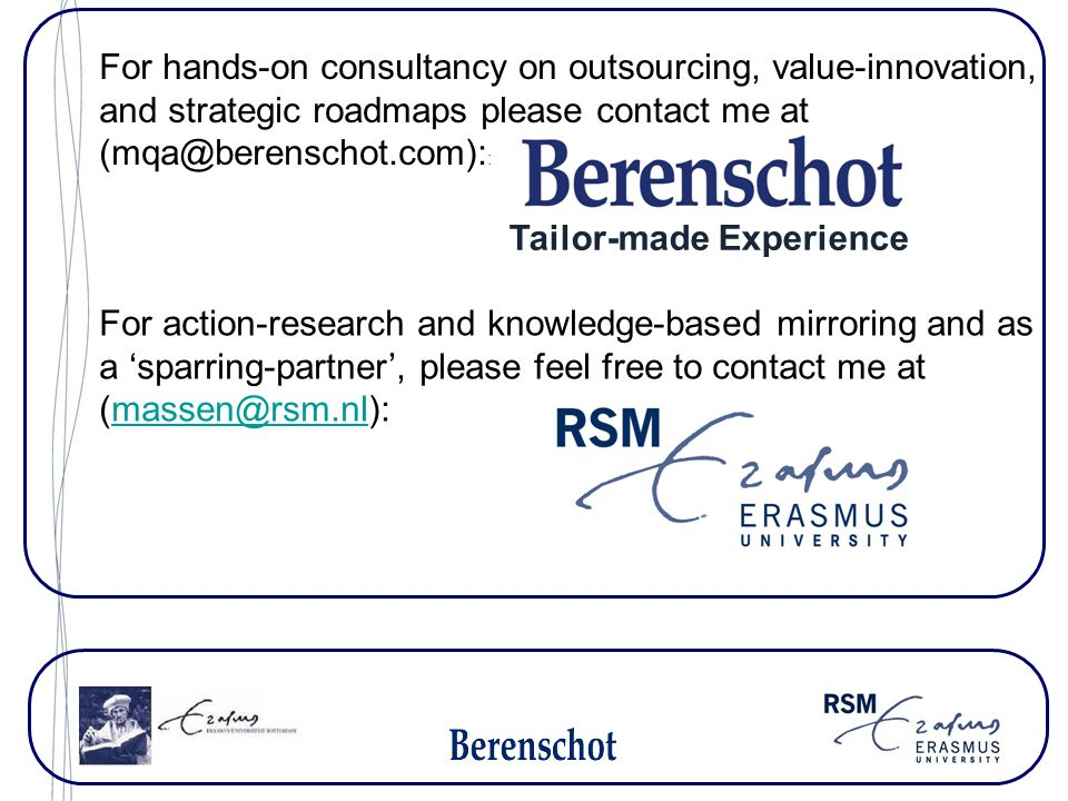 Tailor-made Experience For hands-on consultancy on outsourcing, value-innovation, and strategic roadmaps please contact me at (mqa@berenschot.com): :