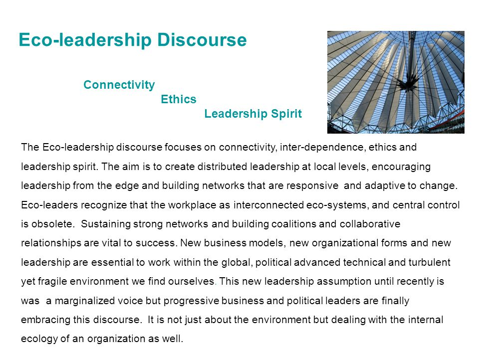 Connectivity Ethics Leadership Spirit The Eco-leadership discourse focuses on connectivity, inter-dependence, ethics and leadership spirit. The aim is