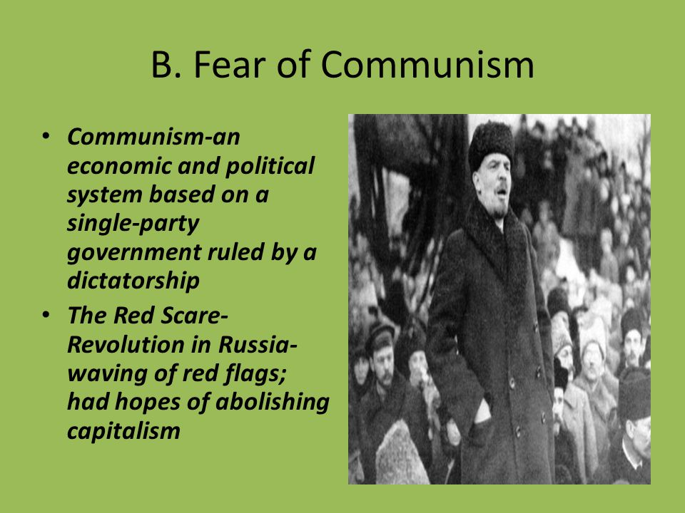 B. Fear of Communism Communism-an economic and political system based on a single-party government ruled by a dictatorship The Red Scare- Revolution i