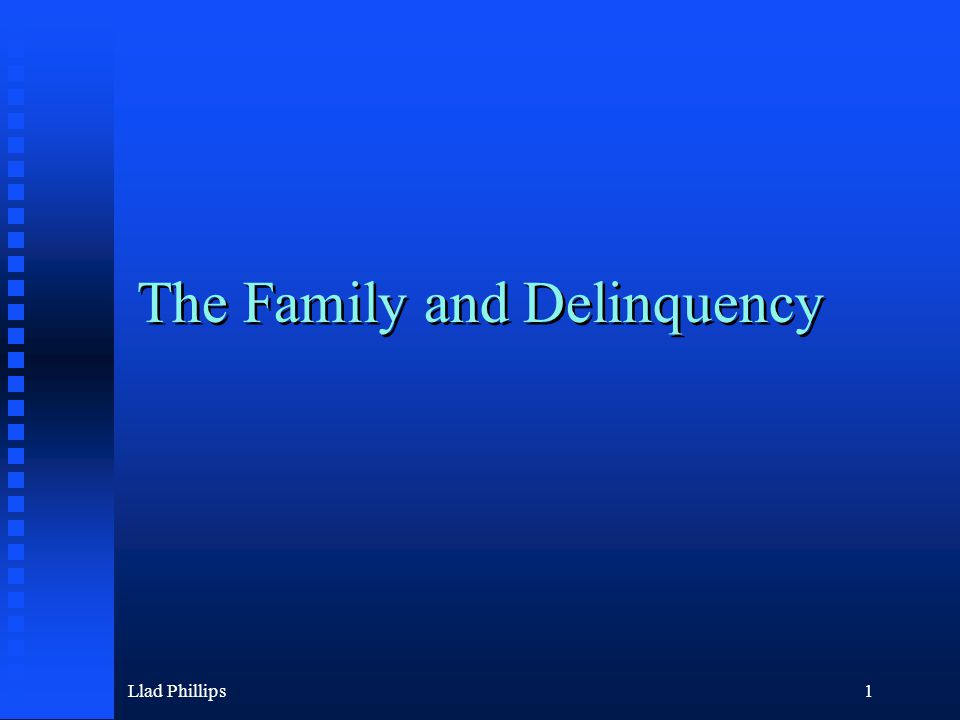 Llad Phillips1 The Family and Delinquency