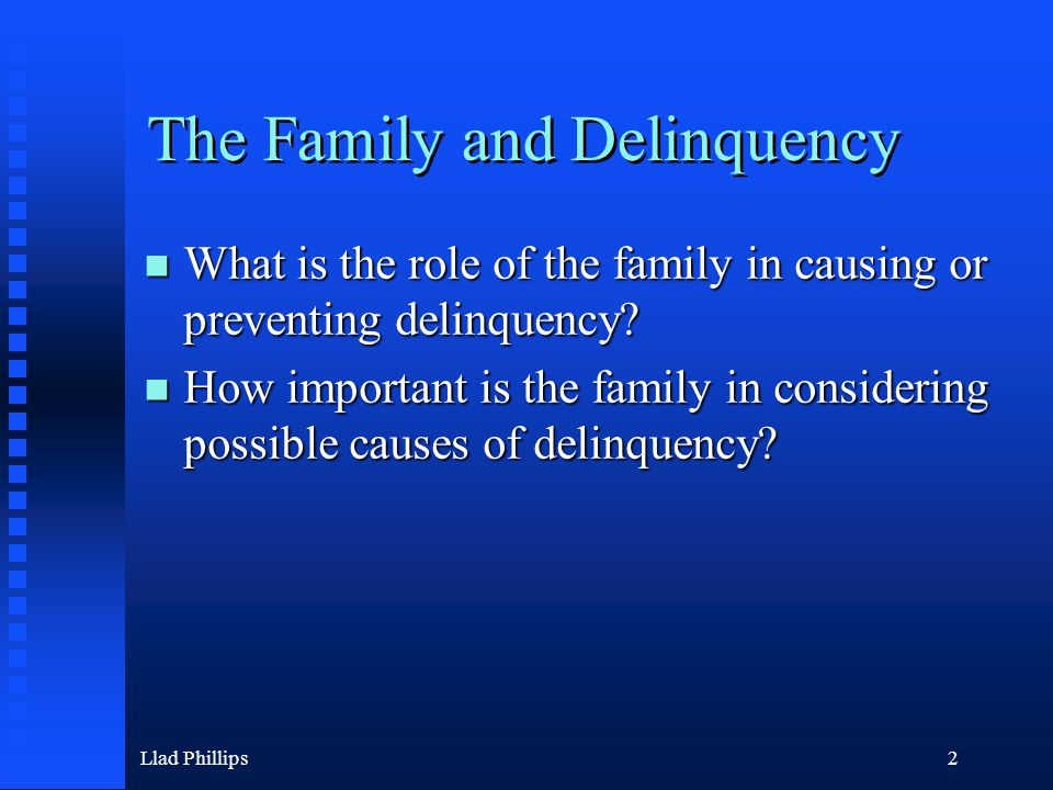 Llad Phillips2 The Family and Delinquency What is the role of the family in causing or preventing delinquency.