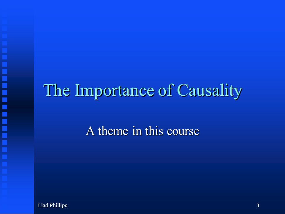 Llad Phillips3 The Importance of Causality A theme in this course