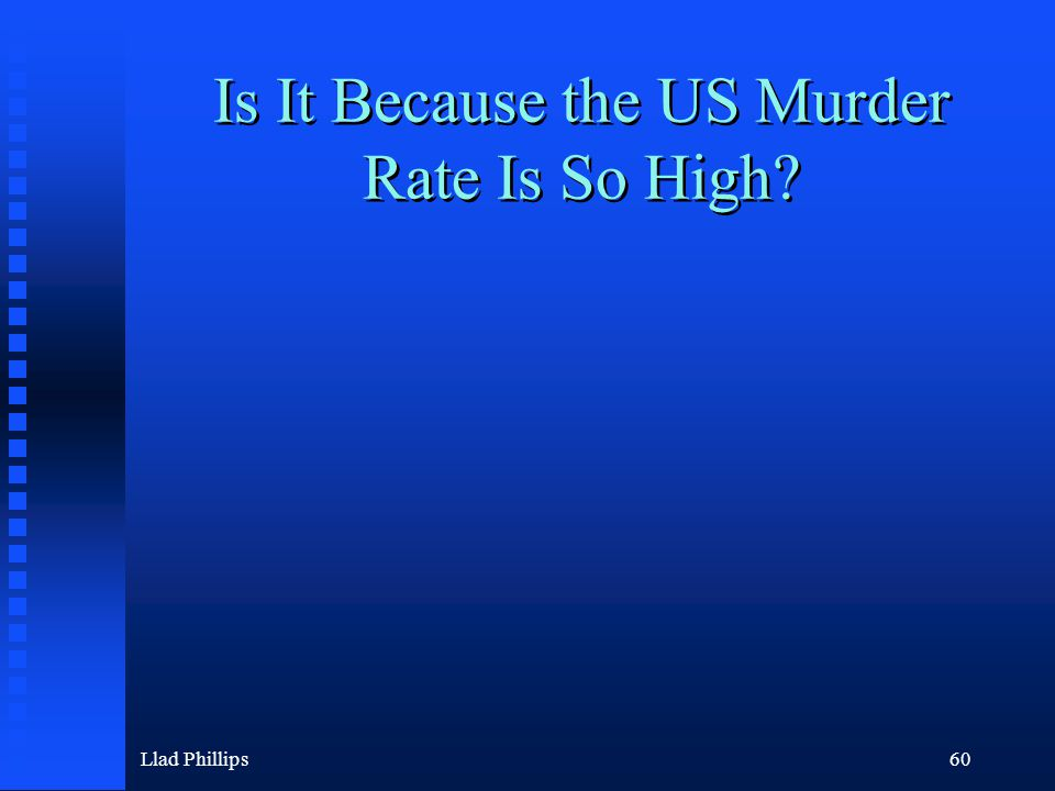 Llad Phillips60 Is It Because the US Murder Rate Is So High?