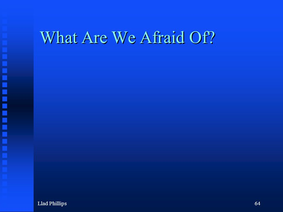Llad Phillips64 What Are We Afraid Of?