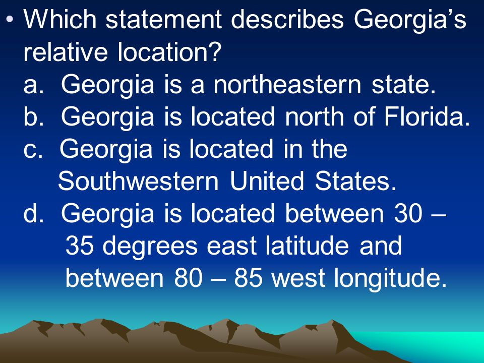 Answer: Georgia is located north of Florida.