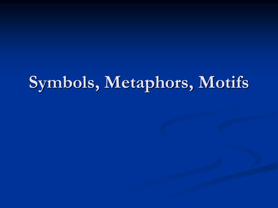 Symbols, Metaphors, Motifs