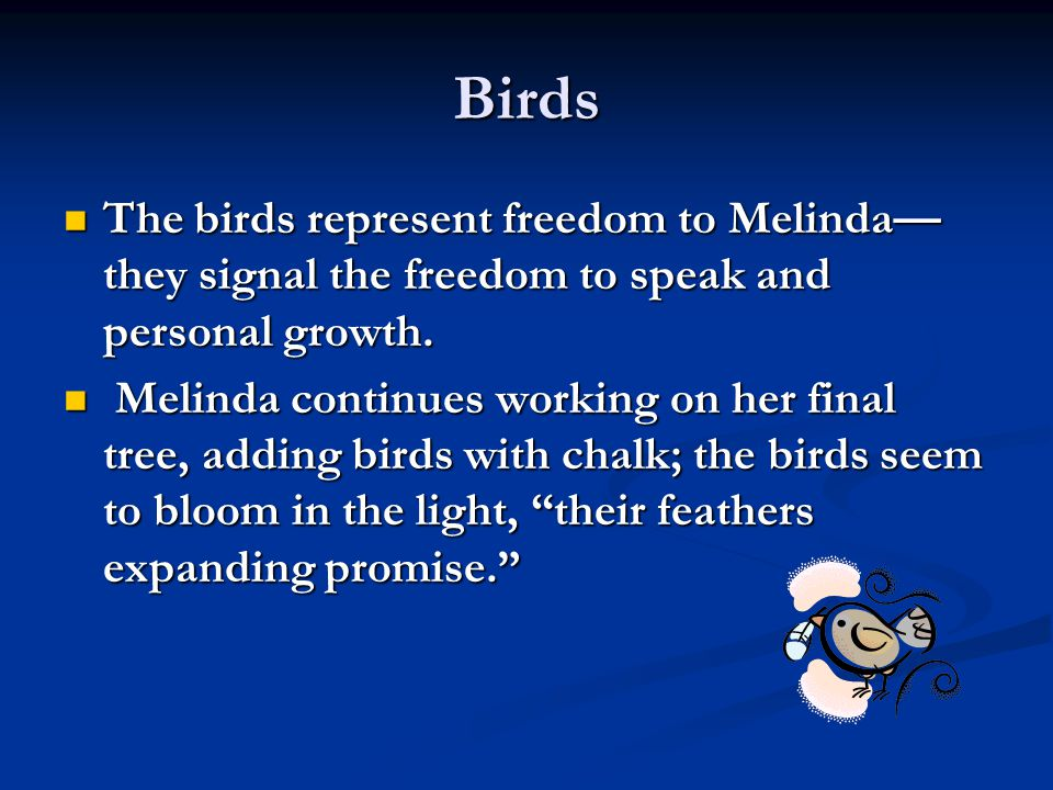 Birds The birds represent freedom to Melinda— they signal the freedom to speak and personal growth.
