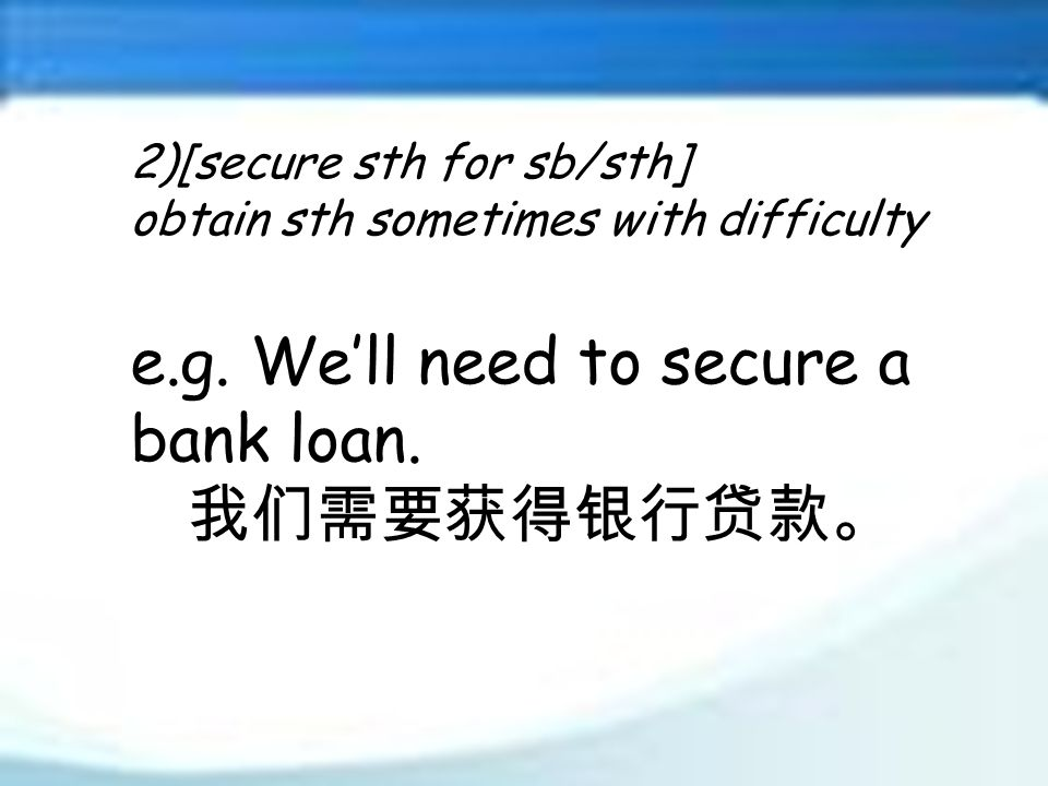 2)[secure sth for sb/sth] obtain sth sometimes with difficulty e.g.