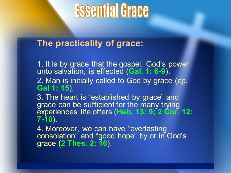 The practicality of grace: 1. It is by grace that the gospel, God's power unto salvation, is effected (Gal. 1: 6-9). 2. Man is initially called to God