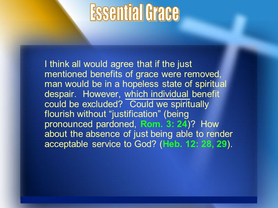 I think all would agree that if the just mentioned benefits of grace were removed, man would be in a hopeless state of spiritual despair.