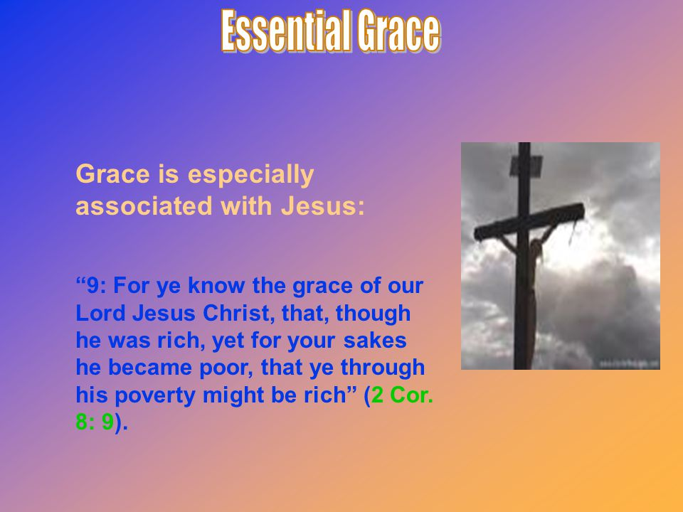 """9: For ye know the grace of our Lord Jesus Christ, that, though he was rich, yet for your sakes he became poor, that ye through his poverty might be"