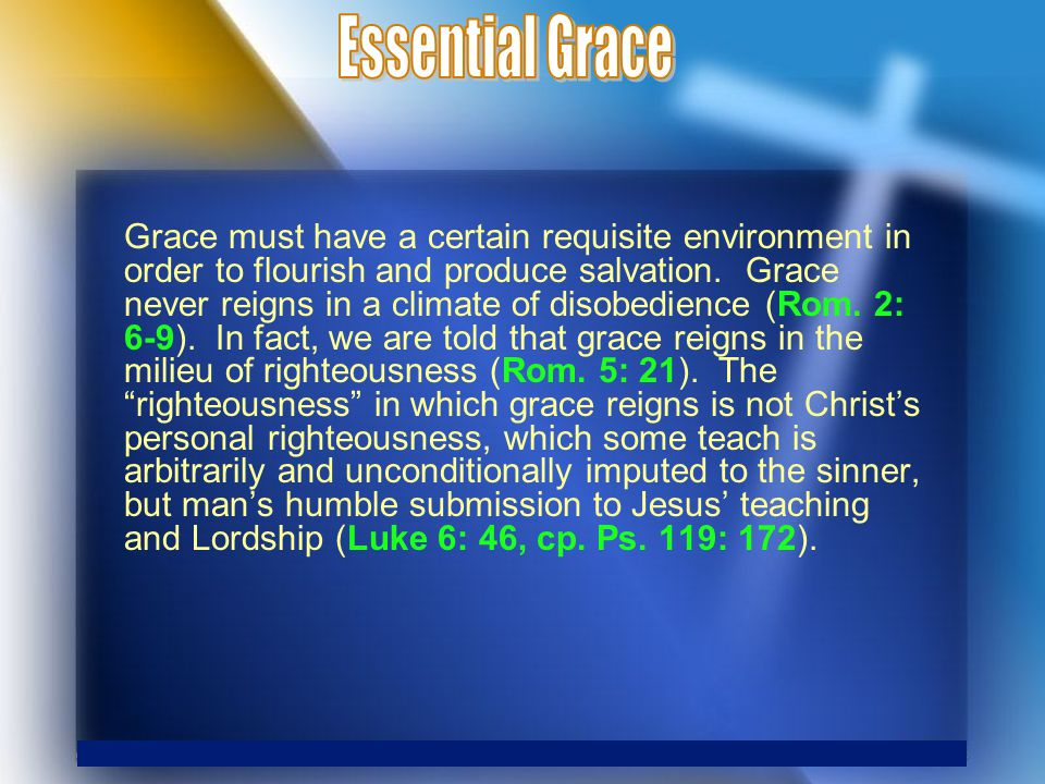 Grace must have a certain requisite environment in order to flourish and produce salvation.