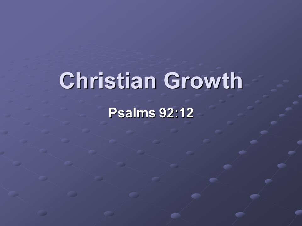 Christian Growth Psalms 92:12