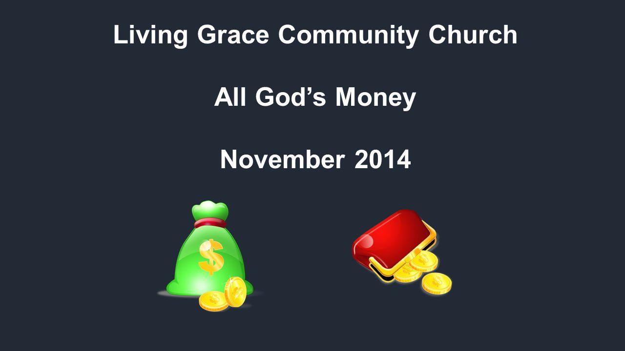 Living Grace Community Church All God's Money November 2014 Teachers Diane Billing Pete Kindinger Jim Otten