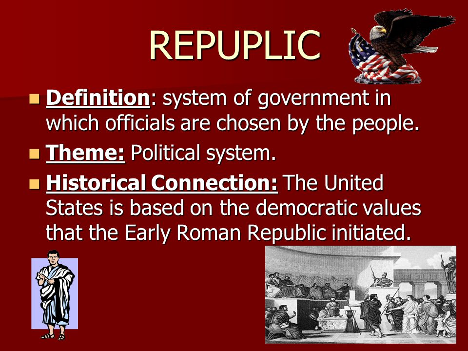 REPUPLIC Definition: system of government in which officials are chosen by the people.