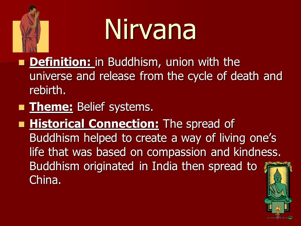 Nirvana Definition: in Buddhism, union with the universe and release from the cycle of death and rebirth.