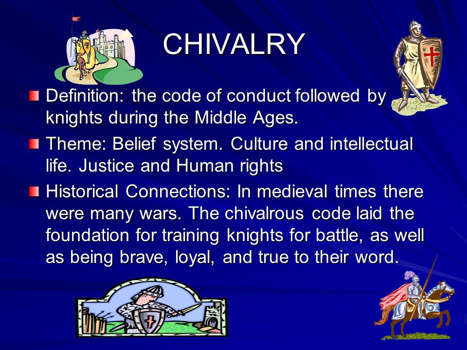 CHIVALRY Definition: the code of conduct followed by knights during the Middle Ages.