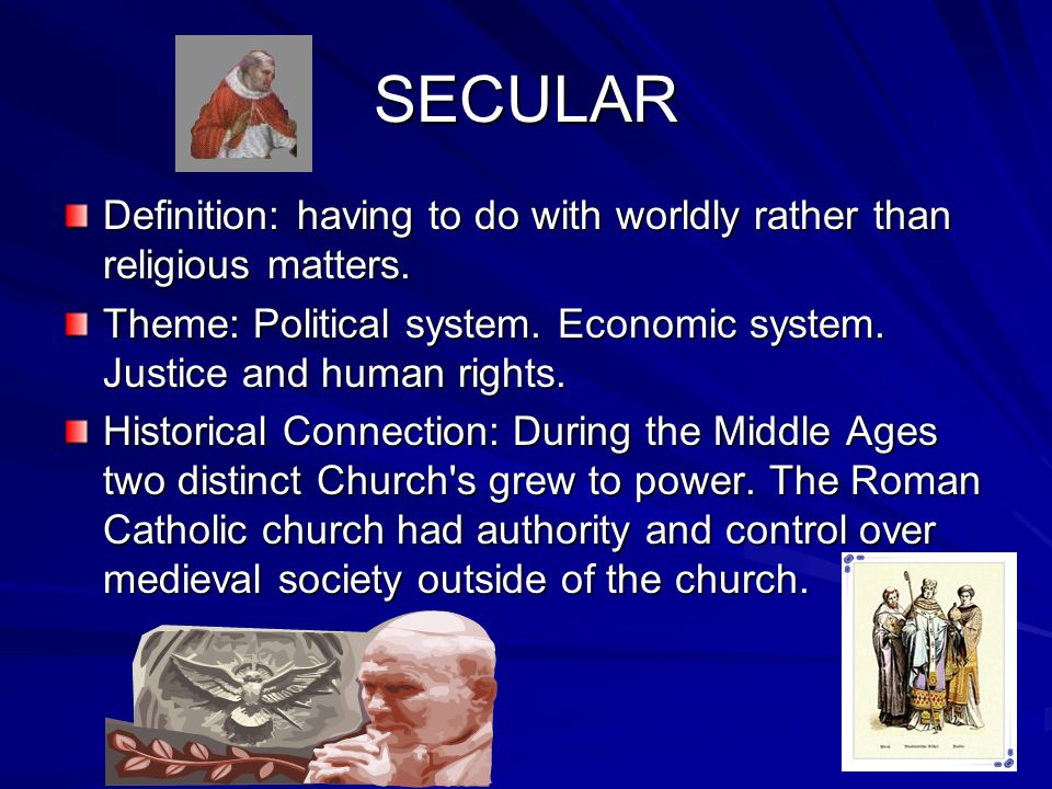 SECULAR Definition: having to do with worldly rather than religious matters.