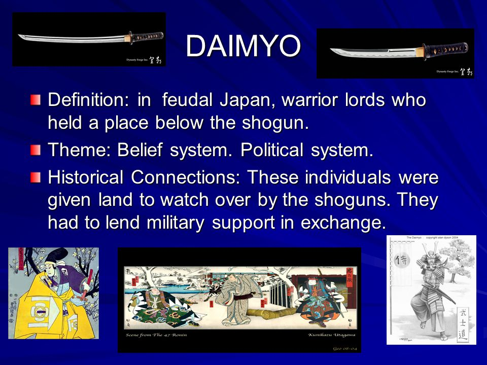 DAIMYO Definition: in feudal Japan, warrior lords who held a place below the shogun.