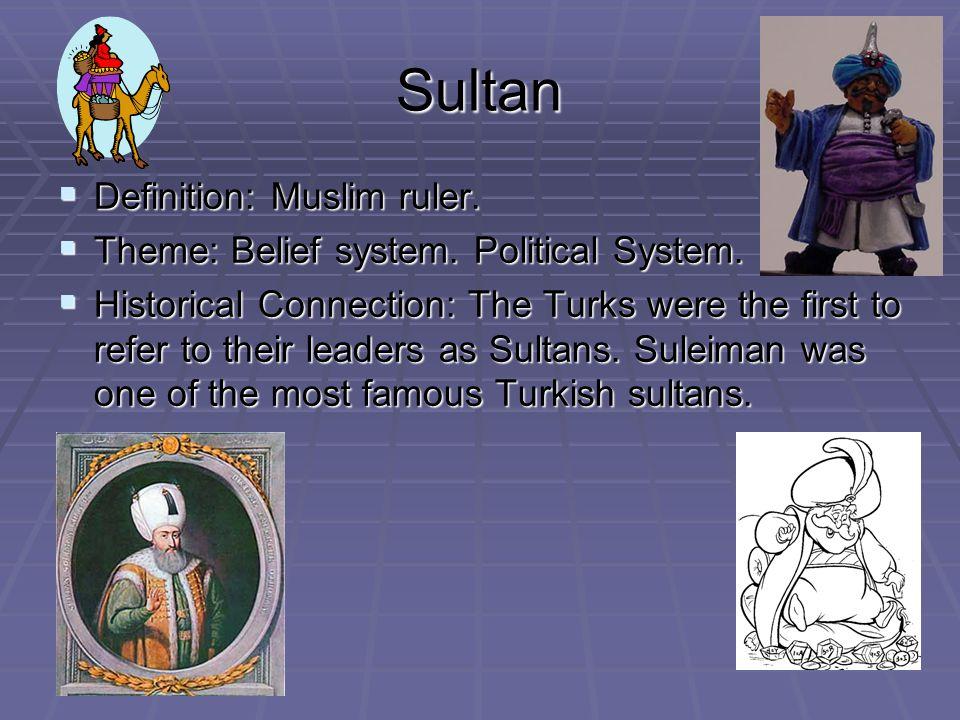 Sultan  Definition: Muslim ruler. Theme: Belief system.