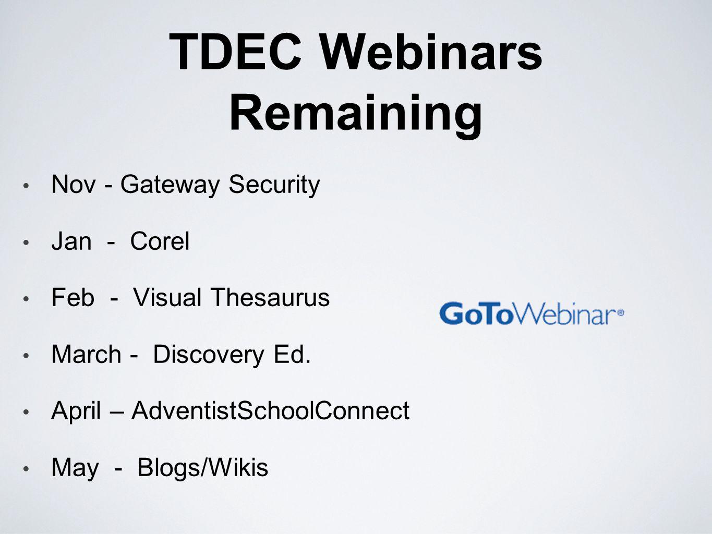TDEC Webinars Remaining Nov - Gateway Security Jan - Corel Feb - Visual Thesaurus March - Discovery Ed.