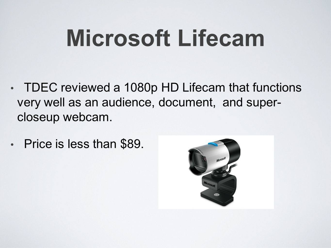 Microsoft Lifecam TDEC reviewed a 1080p HD Lifecam that functions very well as an audience, document, and super- closeup webcam.