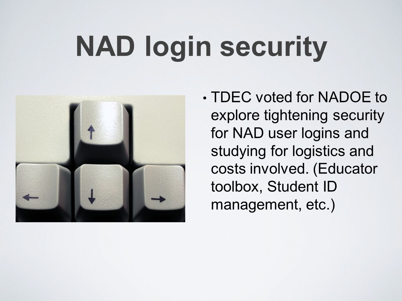 NAD login security TDEC voted for NADOE to explore tightening security for NAD user logins and studying for logistics and costs involved.