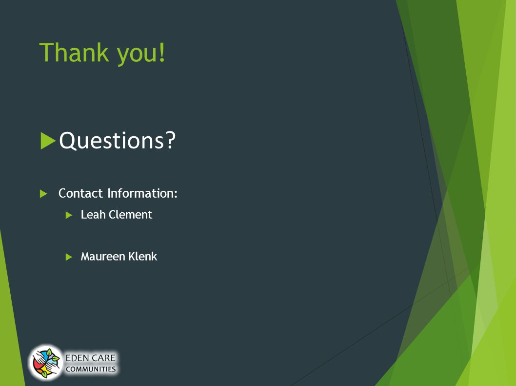 Thank you!  Questions  Contact Information:  Leah Clement  Maureen Klenk