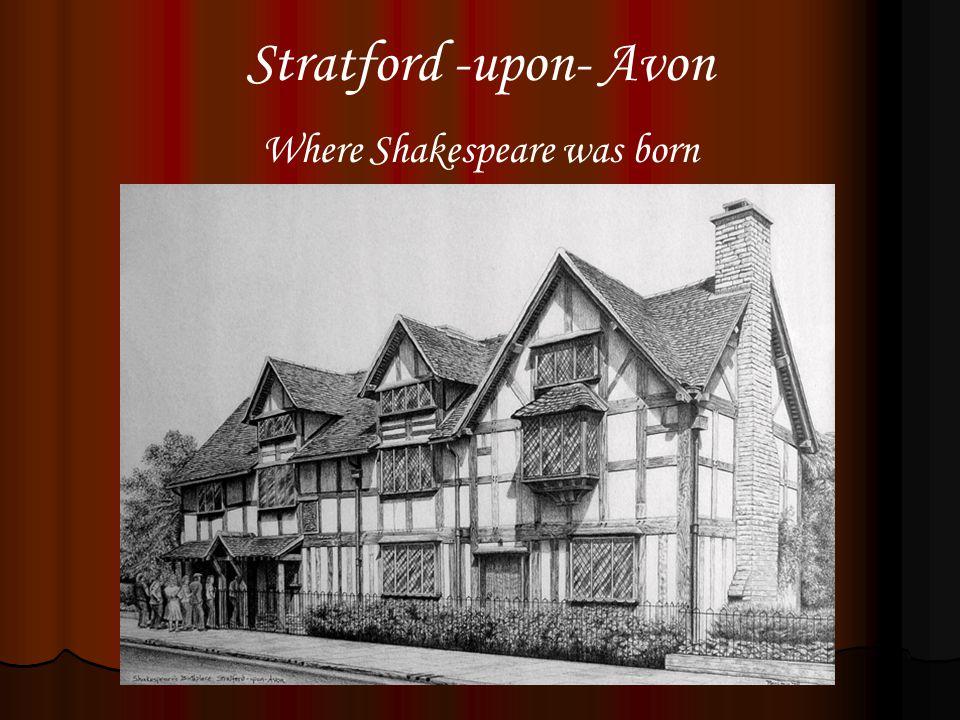 Stratford -upon- Avon Where Shakespeare was born