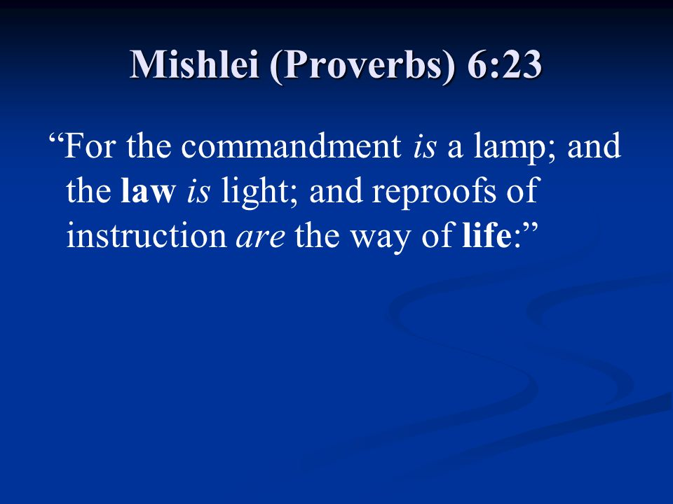 "Mishlei (Proverbs) 6:23 ""For the commandment is a lamp; and the law is light; and reproofs of instruction are the way of life:"""