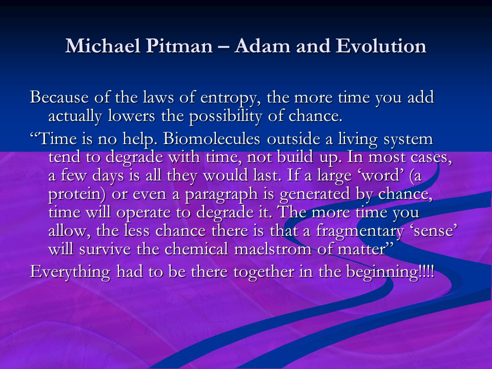 "Michael Pitman – Adam and Evolution Because of the laws of entropy, the more time you add actually lowers the possibility of chance. ""Time is no help."