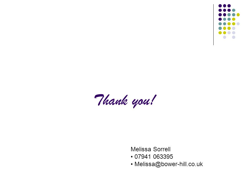 Thank you! Melissa Sorrell 07941 063395 Melissa@bower-hill.co.uk