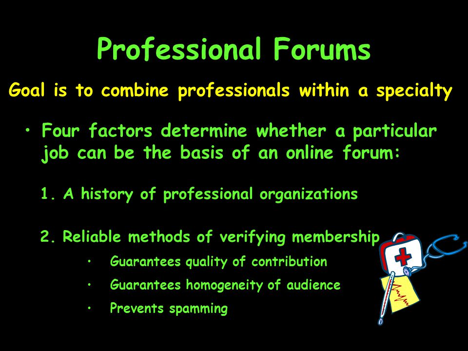 Professional Forums Goal is to combine professionals within a specialty Four factors determine whether a particular job can be the basis of an online forum: 1.