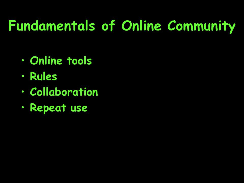 Fundamentals of Online Community Online tools Rules Collaboration Repeat use