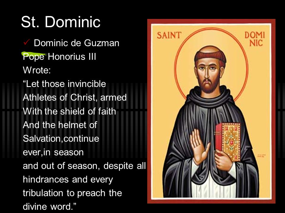 "St. Dominic Dominic de Guzman Pope Honorius III Wrote: ""Let those invincible Athletes of Christ, armed With the shield of faith And the helmet of Salv"