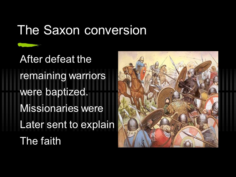 The Saxon conversion After defeat the remaining warriors were baptized. Missionaries were Later sent to explain The faith