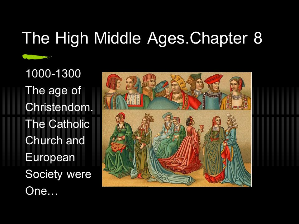 The High Middle Ages.Chapter 8 1000-1300 The age of Christendom. The Catholic Church and European Society were One…