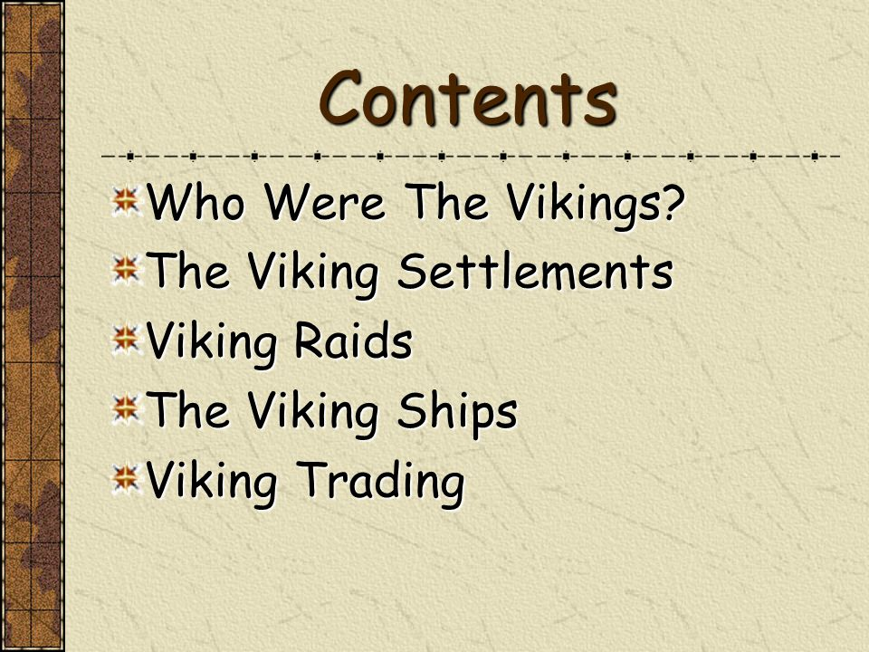Contents Who Were The Vikings? The Viking Settlements Viking Raids The Viking Ships Viking Trading