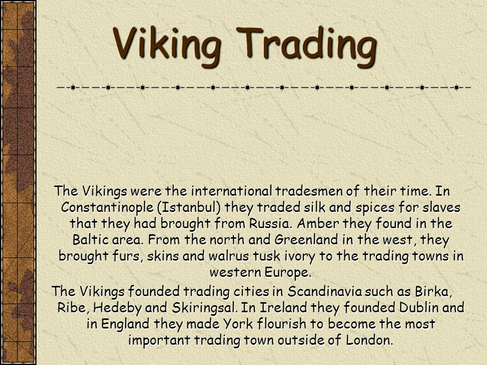 Viking Trading The Vikings were the international tradesmen of their time.