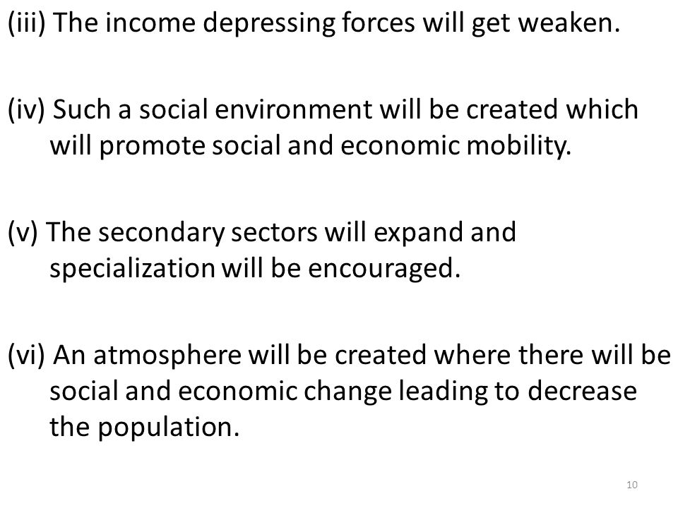 (iii) The income depressing forces will get weaken. (iv) Such a social environment will be created which will promote social and economic mobility. (v