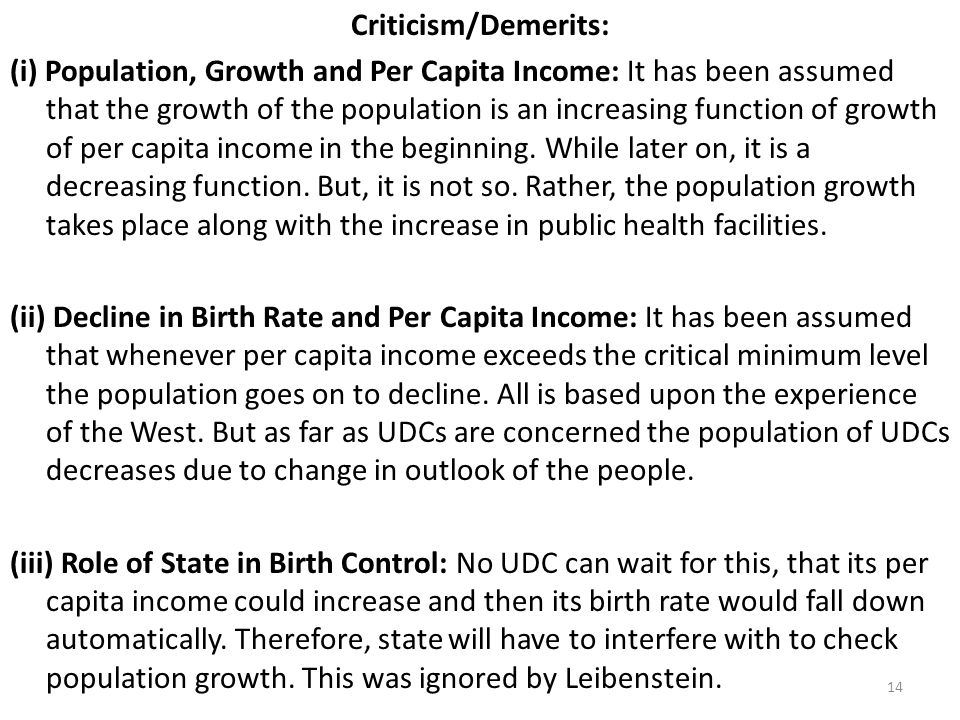 Criticism/Demerits: (i) Population, Growth and Per Capita Income: It has been assumed that the growth of the population is an increasing function of growth of per capita income in the beginning.