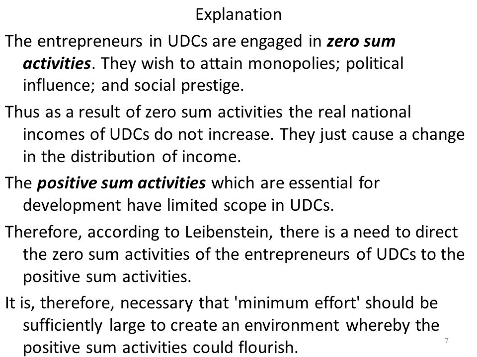 Explanation The entrepreneurs in UDCs are engaged in zero sum activities. They wish to attain monopolies; political influence; and social prestige. Th
