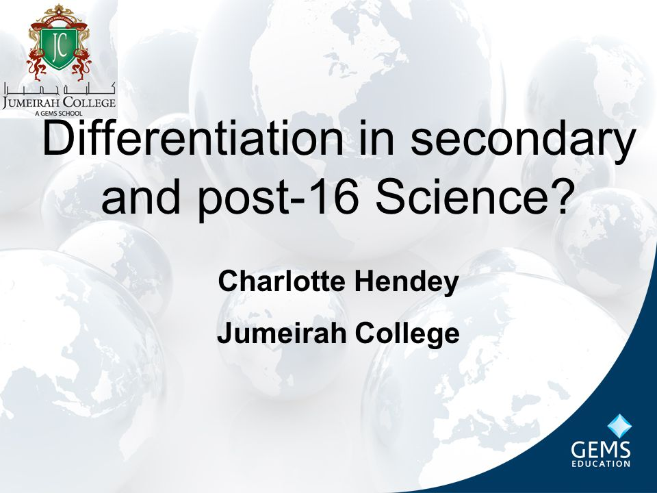 Differentiation in secondary and post-16 Science Charlotte Hendey Jumeirah College