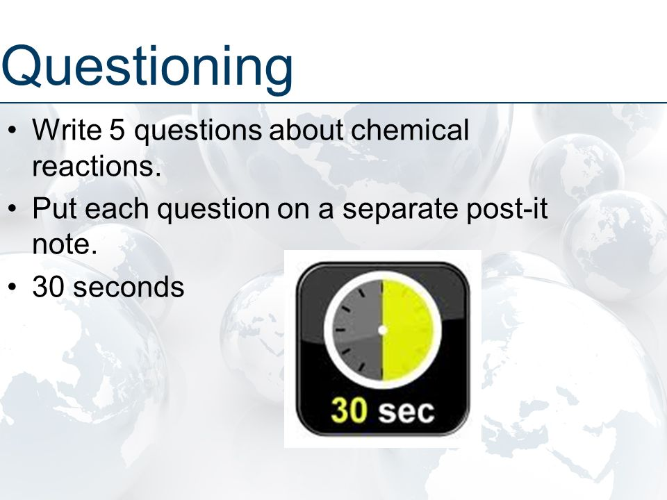 Write 5 questions about chemical reactions. Put each question on a separate post-it note.