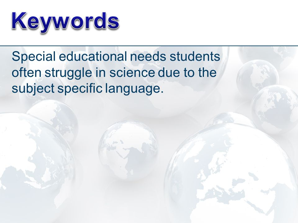 Special educational needs students often struggle in science due to the subject specific language.
