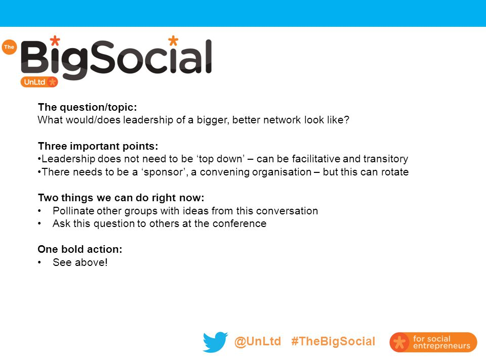 @UnLtd #TheBigSocial The question/topic: What would/does leadership of a bigger, better network look like.