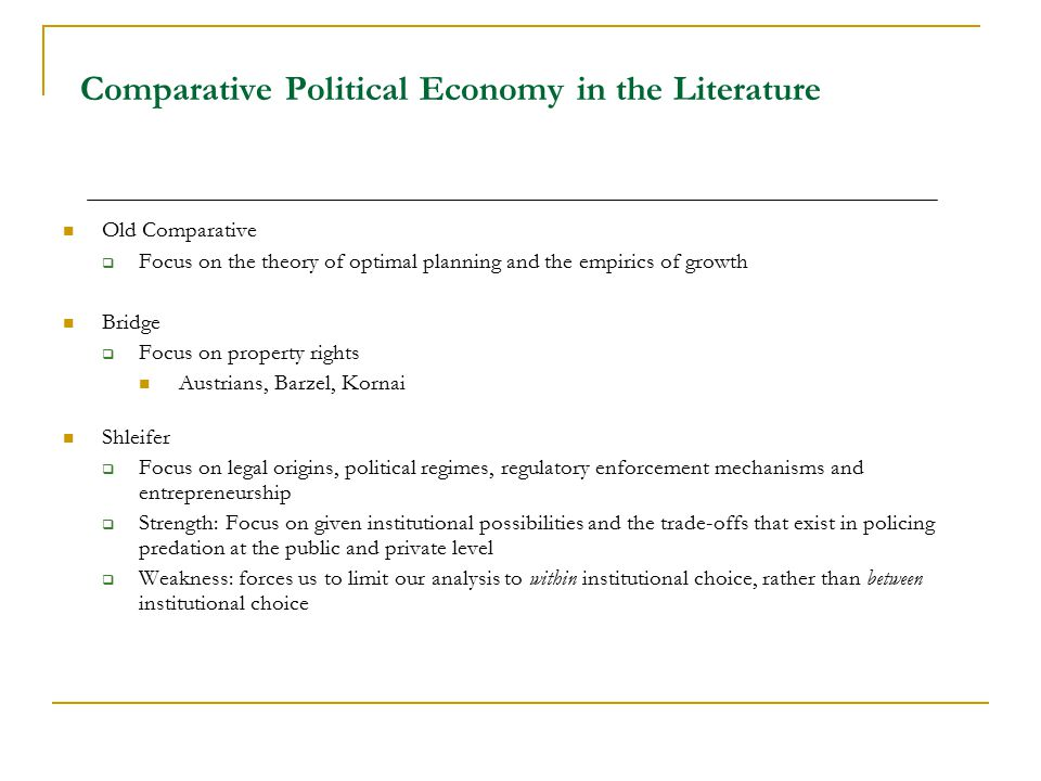 Comparative Political Economy in the Literature Old Comparative  Focus on the theory of optimal planning and the empirics of growth Bridge  Focus on