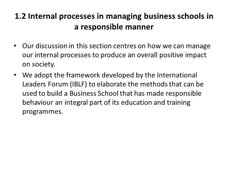 1.2 Internal processes in managing business schools in a responsible manner Our discussion in this section centres on how we can manage our internal p