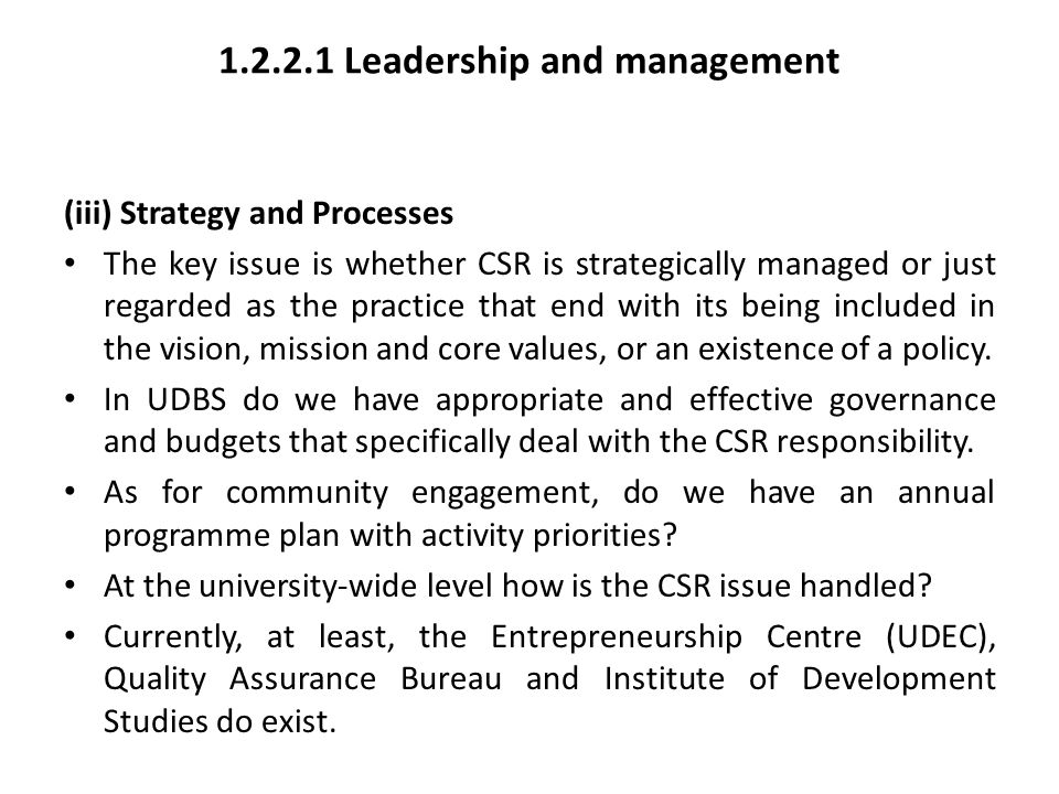 1.2.2.1 Leadership and management (iii) Strategy and Processes The key issue is whether CSR is strategically managed or just regarded as the practice