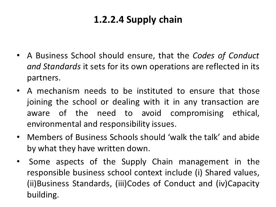 1.2.2.4 Supply chain A Business School should ensure, that the Codes of Conduct and Standards it sets for its own operations are reflected in its part